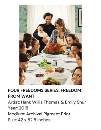 FOUR FREEDOMS SERIES: FREEDOM FROM WANT, Hank Willis Thomas & Emily Shur